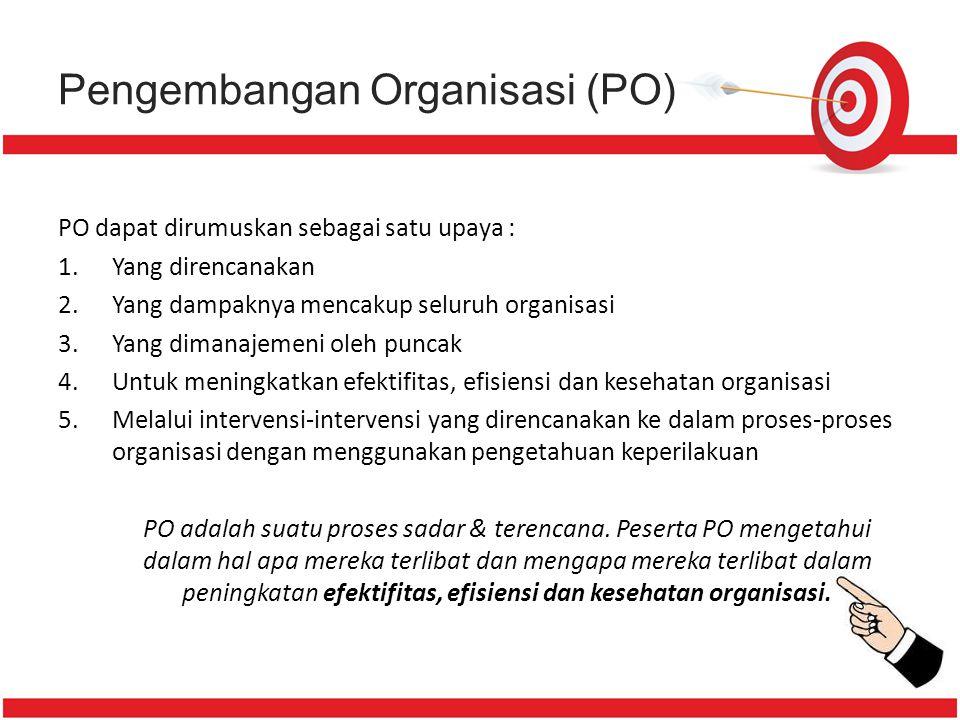 Beberapa Definisi Pengembangan Organisasi (PO) (Rivai & Mulyadi, 2003) Proses yg meliputi serangkaian perencanaan perubahan yg sistematis yg dilakukan