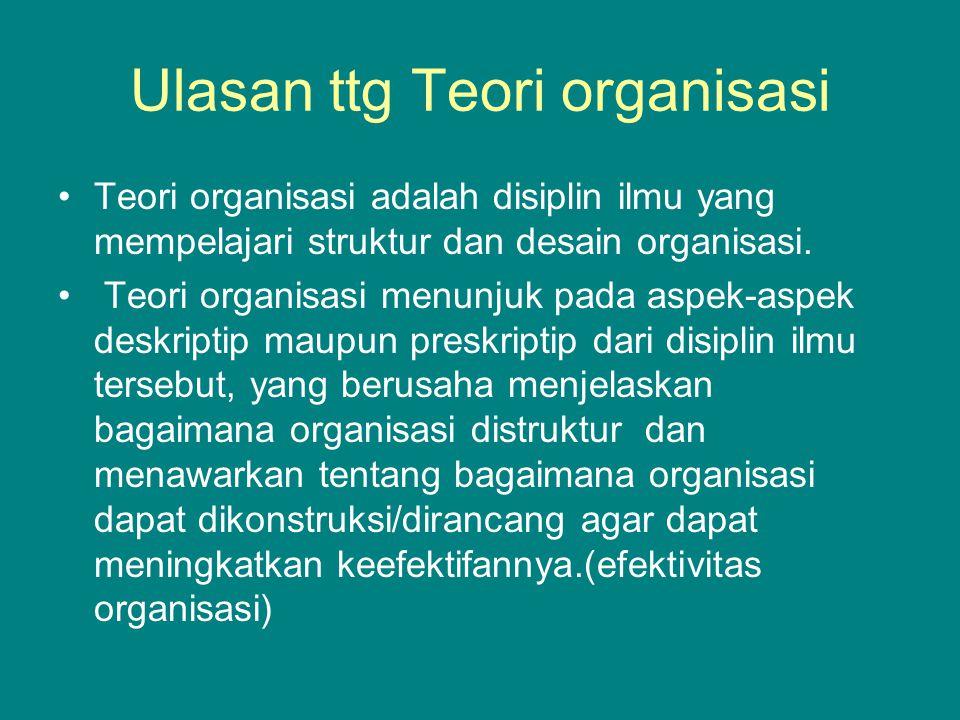 Ulasan ttg Teori organisasi Teori organisasi adalah disiplin ilmu yang mempelajari struktur dan desain organisasi.
