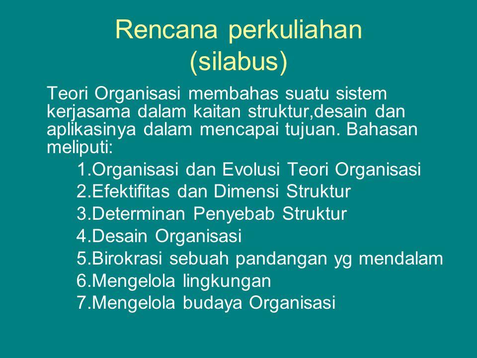 Rencana perkuliahan (silabus) Teori Organisasi membahas suatu sistem kerjasama dalam kaitan struktur,desain dan aplikasinya dalam mencapai tujuan.