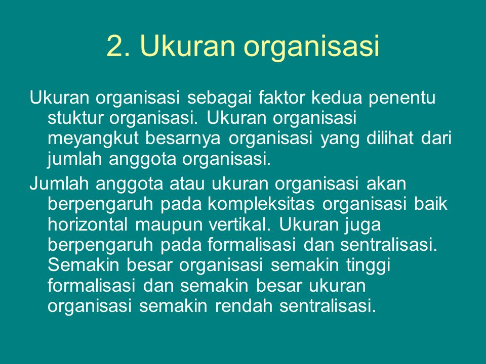 2.Ukuran organisasi Ukuran organisasi sebagai faktor kedua penentu stuktur organisasi.