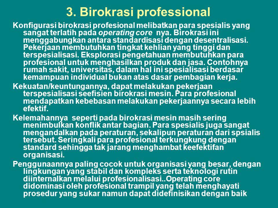 3. Birokrasi professional Konfigurasi birokrasi profesional melibatkan para spesialis yang sangat terlatih pada operating core nya. Birokrasi ini meng
