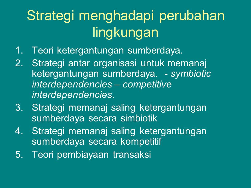 Strategi menghadapi perubahan lingkungan 1.Teori ketergantungan sumberdaya.