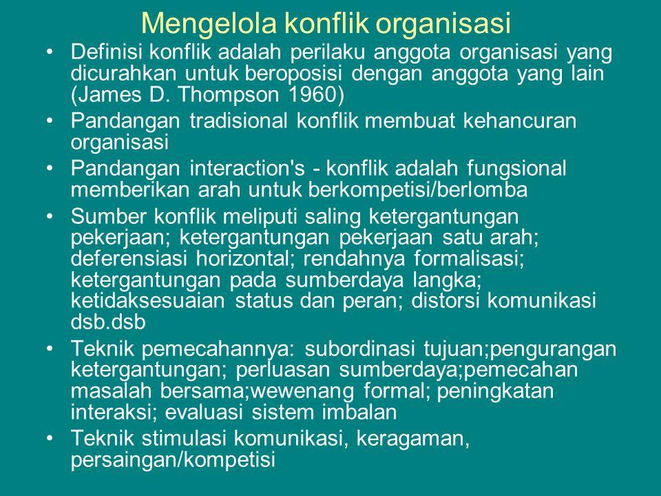 Mengelola konflik organisasi Definisi konflik adalah perilaku anggota organisasi yang dicurahkan untuk beroposisi dengan anggota yang lain (James D.
