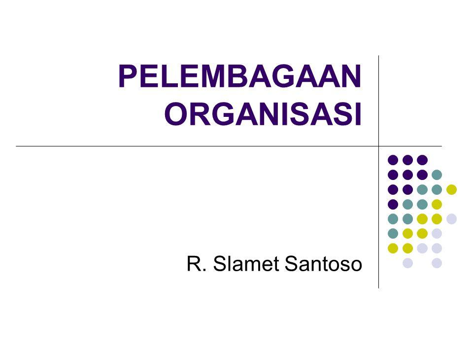 PELEMBAGAAN ORGANISASI R. Slamet Santoso