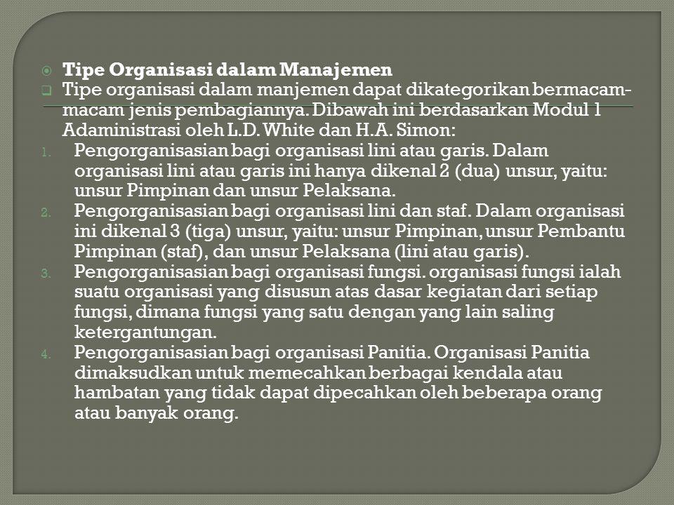  Tipe Organisasi dalam Manajemen  Tipe organisasi dalam manjemen dapat dikategorikan bermacam- macam jenis pembagiannya. Dibawah ini berdasarkan Mod