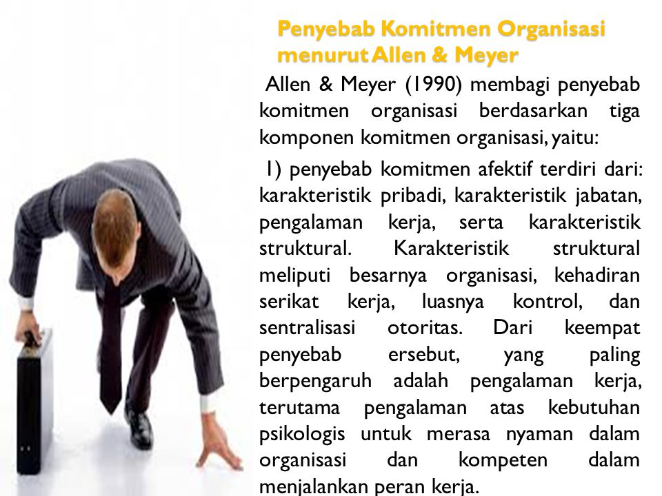 Penyebab Komitmen Organisasi menurut Allen & Meyer Allen & Meyer (1990) membagi penyebab komitmen organisasi berdasarkan tiga komponen komitmen organi