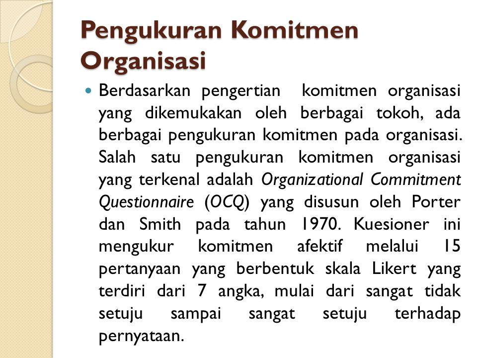 Pengukuran Komitmen Organisasi Berdasarkan pengertian komitmen organisasi yang dikemukakan oleh berbagai tokoh, ada berbagai pengukuran komitmen pada