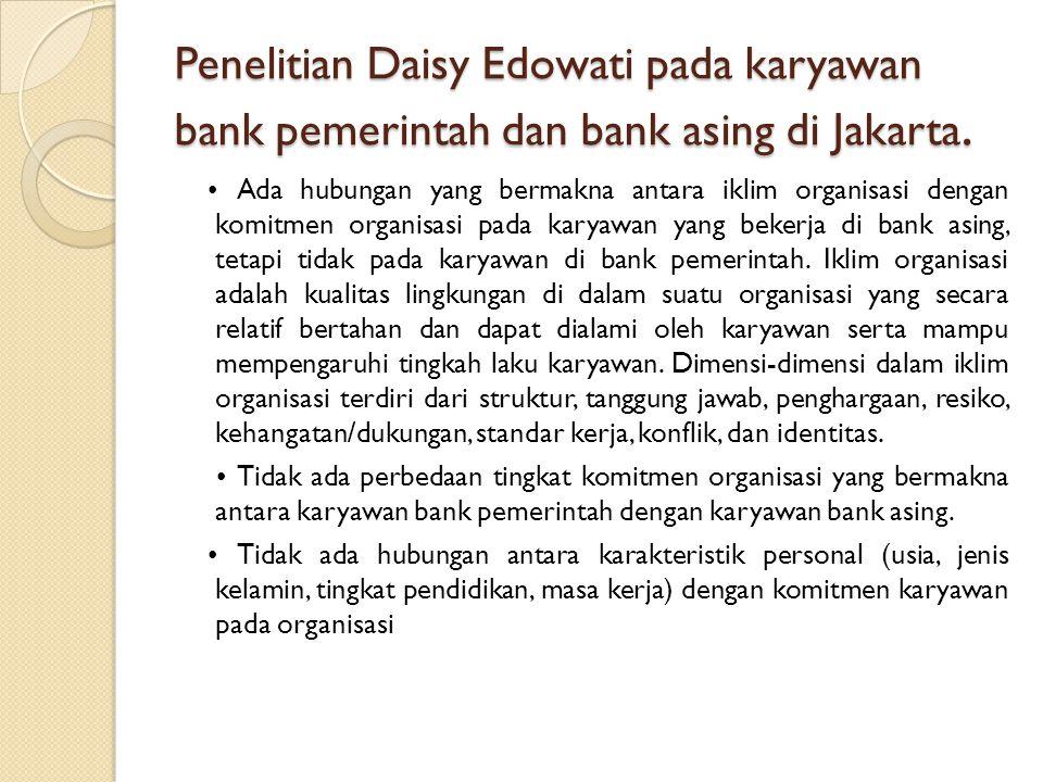 Penelitian Daisy Edowati pada karyawan bank pemerintah dan bank asing di Jakarta. Ada hubungan yang bermakna antara iklim organisasi dengan komitmen o
