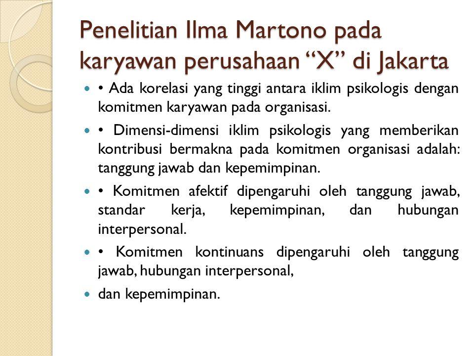 """Penelitian Ilma Martono pada karyawan perusahaan """"X"""" di Jakarta Ada korelasi yang tinggi antara iklim psikologis dengan komitmen karyawan pada organis"""