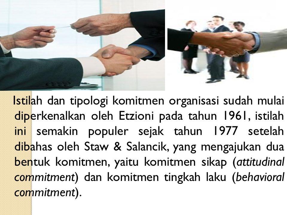 Istilah dan tipologi komitmen organisasi sudah mulai diperkenalkan oleh Etzioni pada tahun 1961, istilah ini semakin populer sejak tahun 1977 setelah