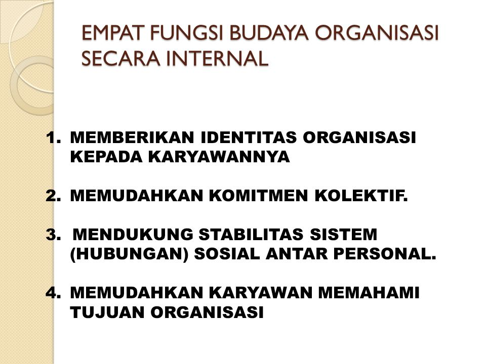 "FUNGSI UTAMA BUDAYA ORGANISASI SEBAGAI PROSES INTEGRASI INTERNAL ""Budaya organisasi berfungsi sebagai pemersatu setiap komponen internal organisasi"" S"