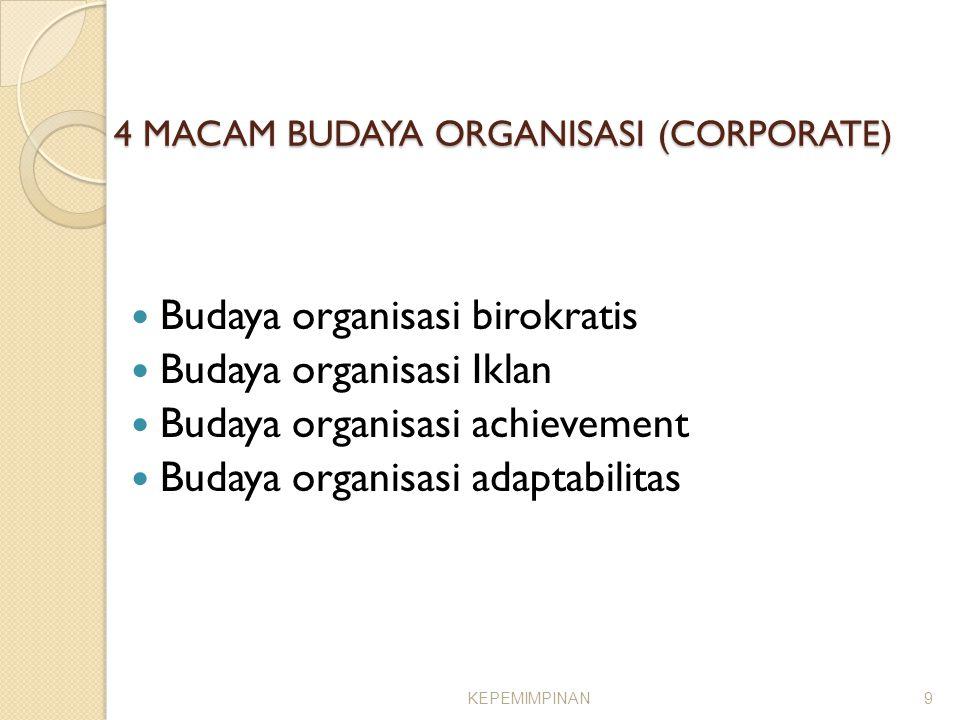 4 MACAM BUDAYA ORGANISASI (CORPORATE) Budaya organisasi birokratis Budaya organisasi Iklan Budaya organisasi achievement Budaya organisasi adaptabilitas KEPEMIMPINAN9