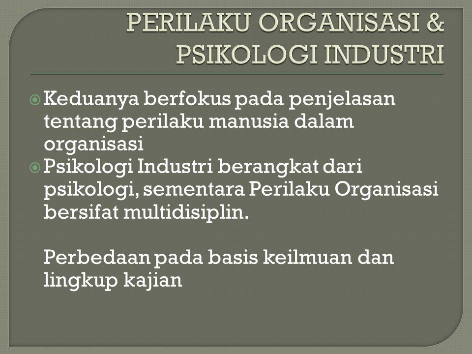  Keduanya berfokus pada penjelasan tentang perilaku manusia dalam organisasi  Psikologi Industri berangkat dari psikologi, sementara Perilaku Organisasi bersifat multidisiplin.