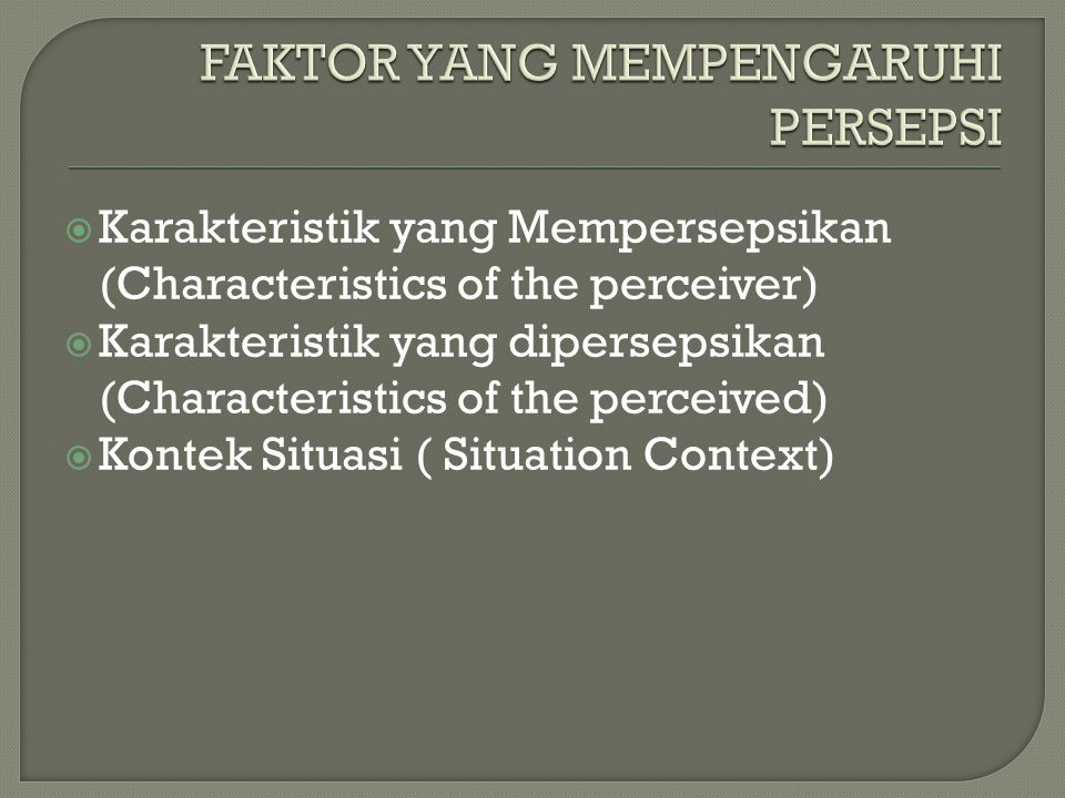  Karakteristik yang Mempersepsikan (Characteristics of the perceiver)  Karakteristik yang dipersepsikan (Characteristics of the perceived)  Kontek
