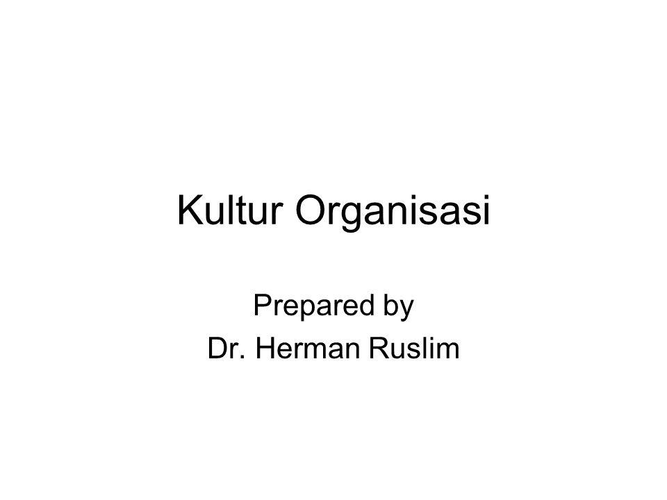 Kultur Organisasi Prepared by Dr. Herman Ruslim