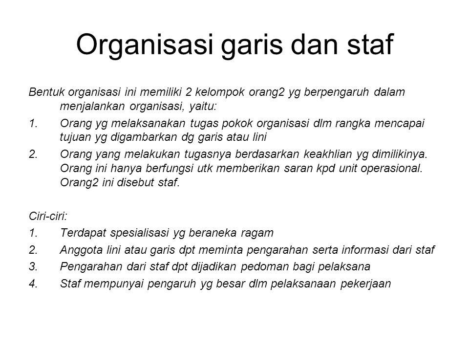Organisasi garis dan staf Bentuk organisasi ini memiliki 2 kelompok orang2 yg berpengaruh dalam menjalankan organisasi, yaitu: 1.Orang yg melaksanakan