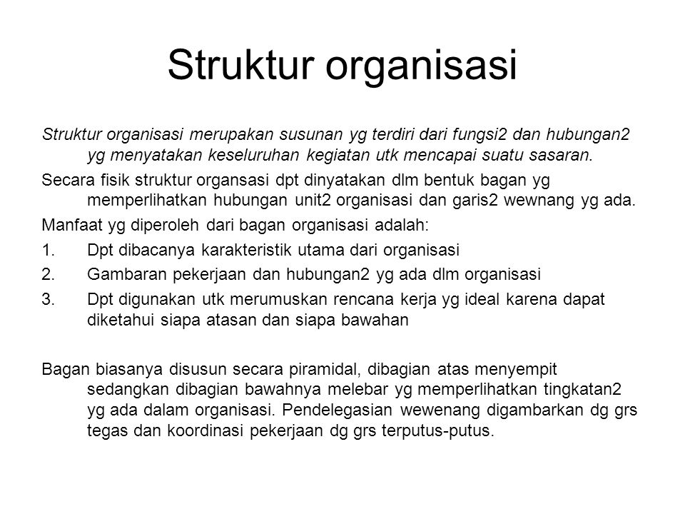 Struktur organisasi Struktur organisasi merupakan susunan yg terdiri dari fungsi2 dan hubungan2 yg menyatakan keseluruhan kegiatan utk mencapai suatu sasaran.