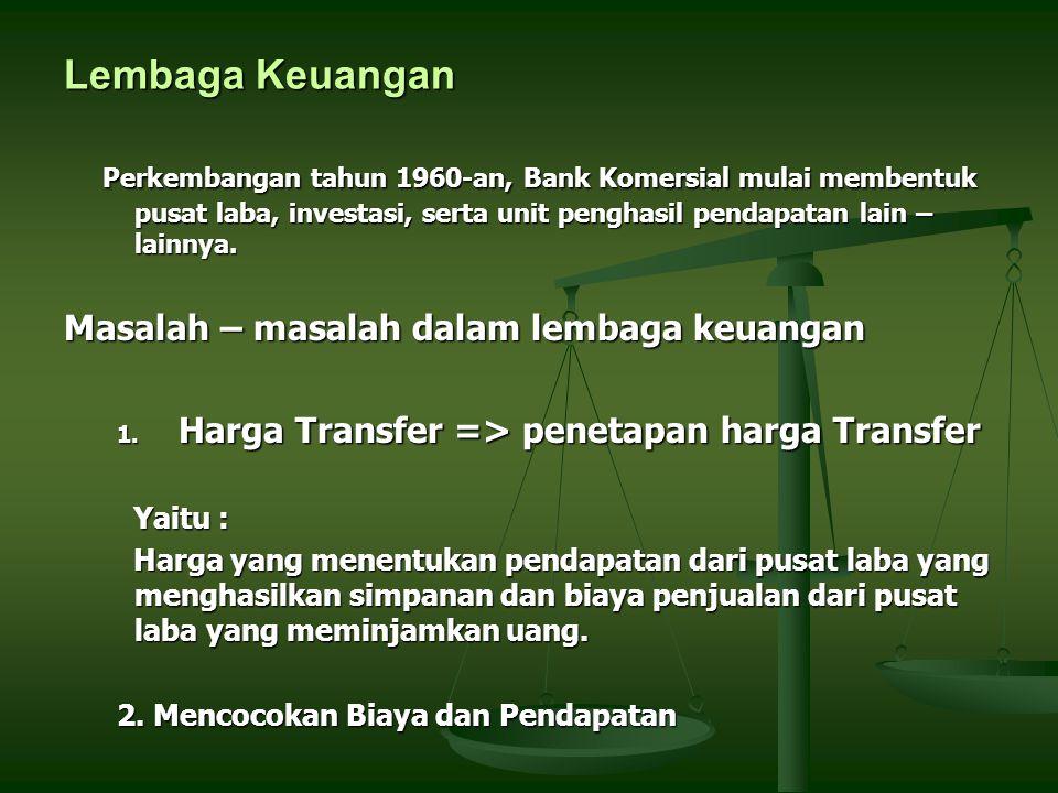 Lembaga Keuangan Perkembangan tahun 1960-an, Bank Komersial mulai membentuk pusat laba, investasi, serta unit penghasil pendapatan lain – lainnya. Per