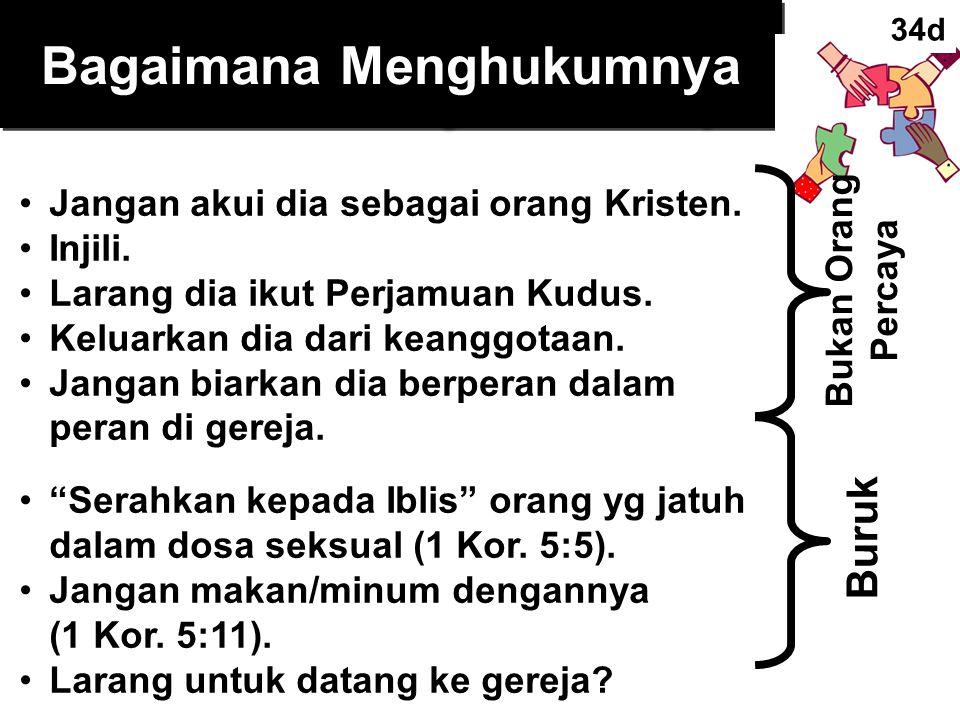 Sins Worthy of Discipline Bagaimana Menghukumnya Jangan akui dia sebagai orang Kristen. Injili. Larang dia ikut Perjamuan Kudus. Keluarkan dia dari ke