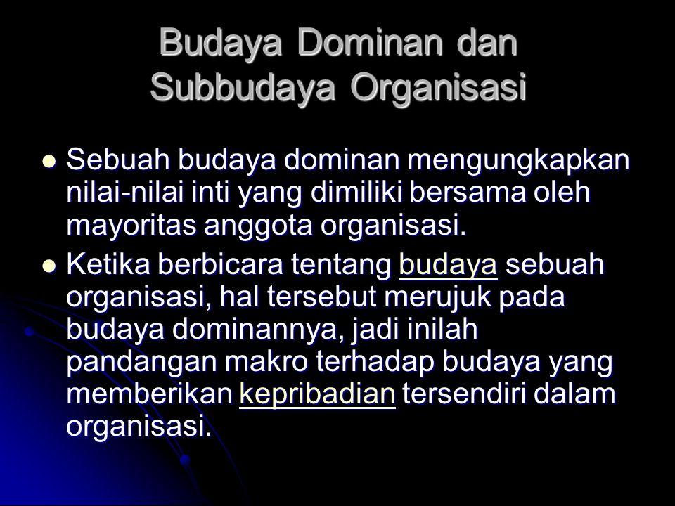 Budaya Dominan dan Subbudaya Organisasi Sebuah budaya dominan mengungkapkan nilai-nilai inti yang dimiliki bersama oleh mayoritas anggota organisasi.