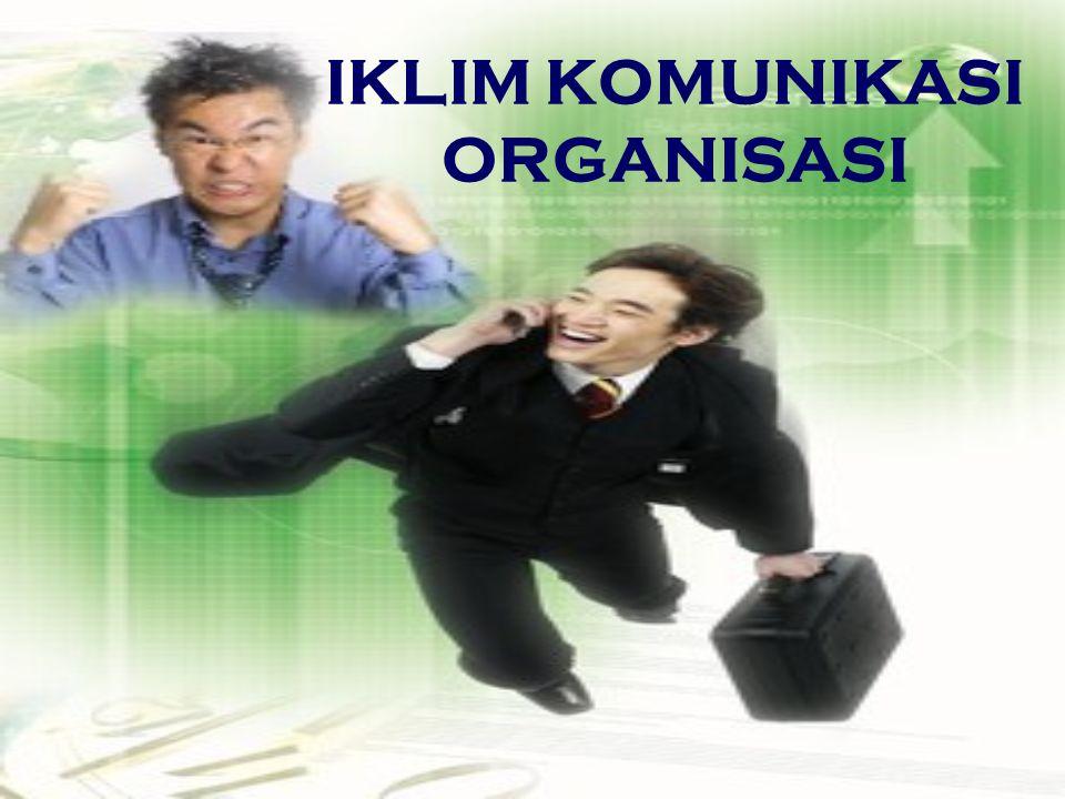 PEMAHAMAN IKLIM IKLIM adalah sebuah kiasan yang menggambarkan suasana dan apa yang dirasakan nyata dalam diri dari orang- orang yang berhubungan dengan organisasi sehingga memungkinkan orang bereaksi dengan bermacam-macam cara terhadap organisasi melalui proses komunikasi.