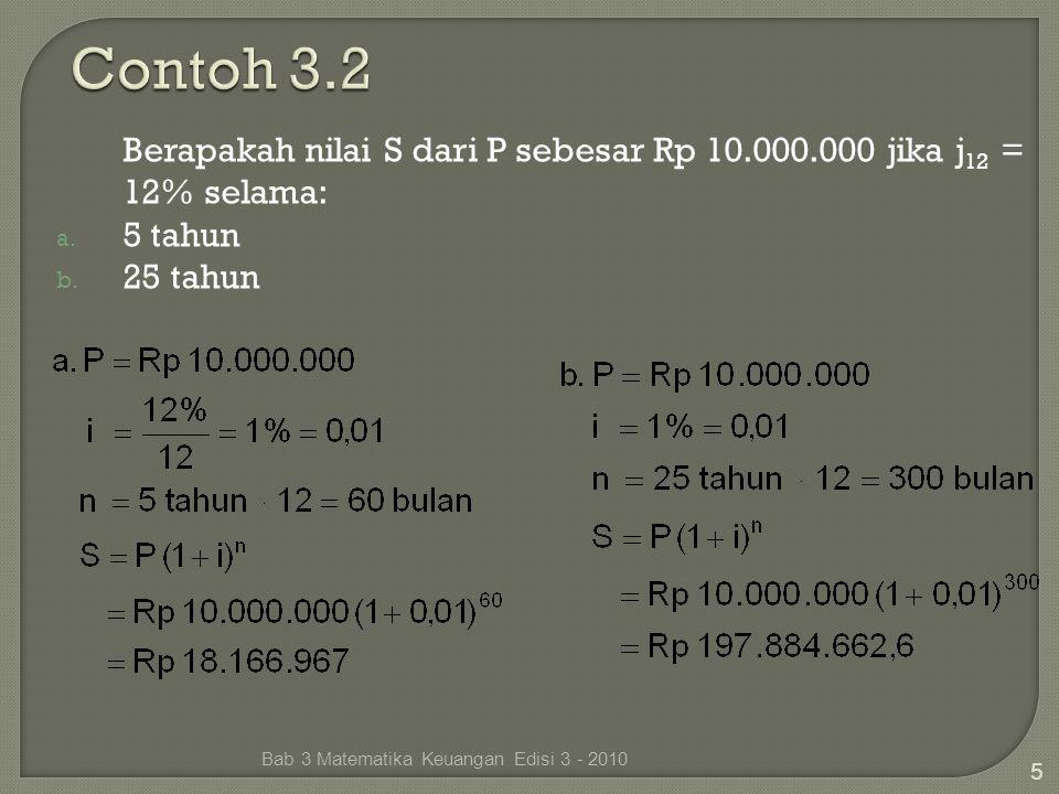 Berapakah nilai S dari P sebesar Rp 10.000.000 jika j 12 = 12% selama: a. 5 tahun b. 25 tahun Bab 3 Matematika Keuangan Edisi 3 - 2010 5