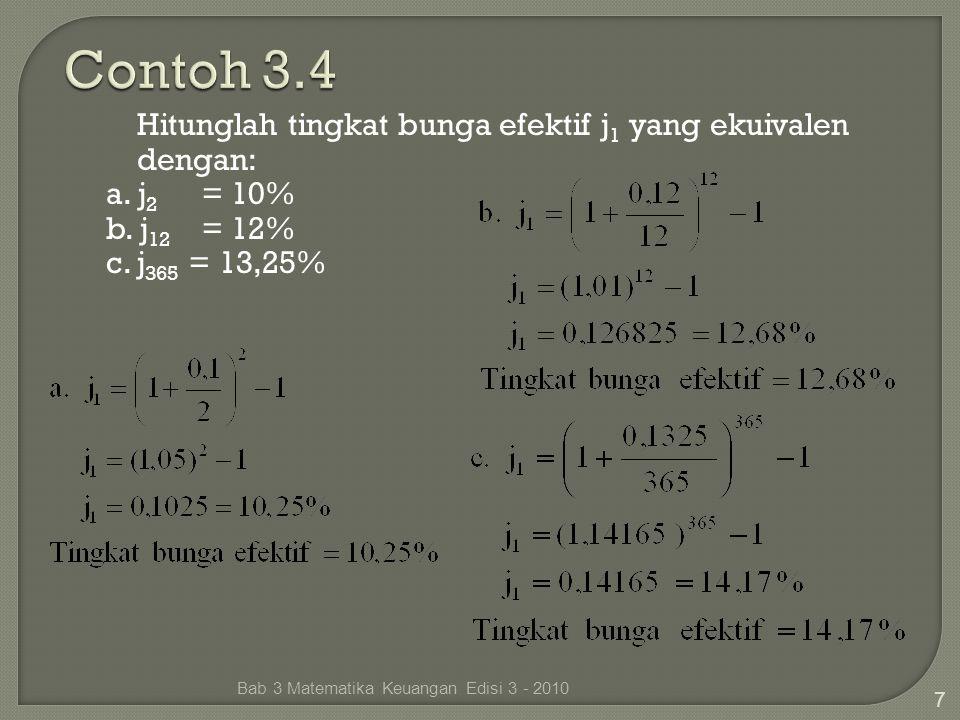 7 Hitunglah tingkat bunga efektif j 1 yang ekuivalen dengan: a. j 2 = 10% b. j 12 = 12% c. j 365 = 13,25%