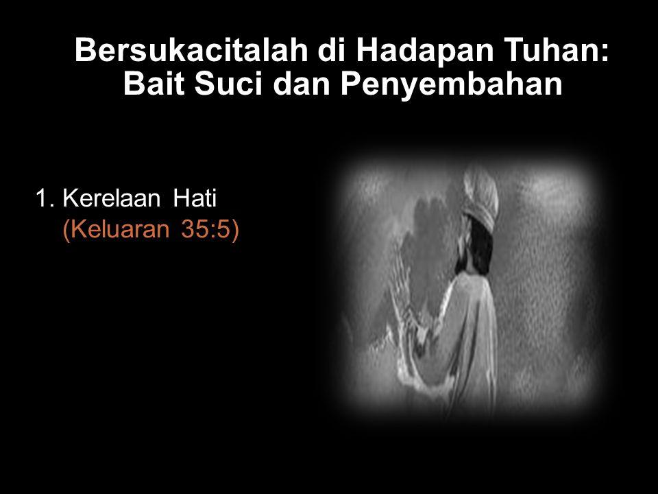 Black Bersukacitalah di Hadapan Tuhan: Bait Suci dan Penyembahan 1. Kerelaan Hati (Keluaran 35:5)