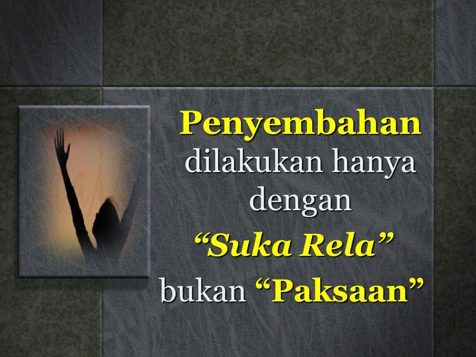 Penyembahan dilakukan hanya dengan Suka Rela bukan Paksaan