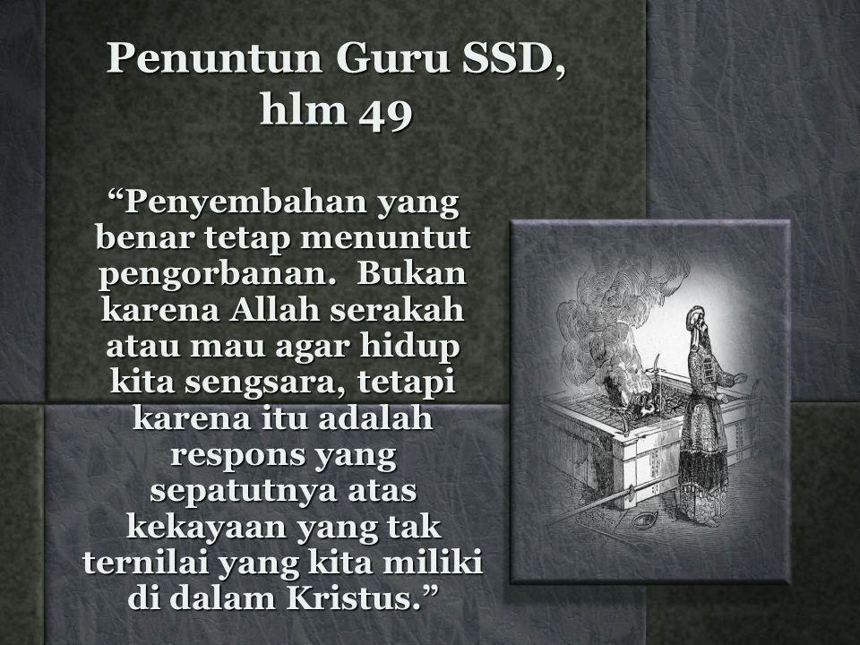 Penuntun Guru SSD, hlm 49 Penyembahan yang benar tetap menuntut pengorbanan.