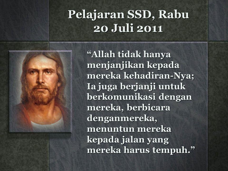 Pelajaran SSD, Rabu 20 Juli 2011 Allah tidak hanya menjanjikan kepada mereka kehadiran-Nya; Ia juga berjanji untuk berkomunikasi dengan mereka, berbicara denganmereka, menuntun mereka kepada jalan yang mereka harus tempuh.