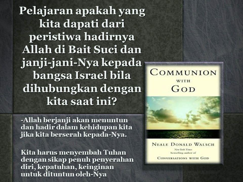 Pelajaran apakah yang kita dapati dari peristiwa hadirnya Allah di Bait Suci dan janji-jani-Nya kepada bangsa Israel bila dihubungkan dengan kita saat ini.