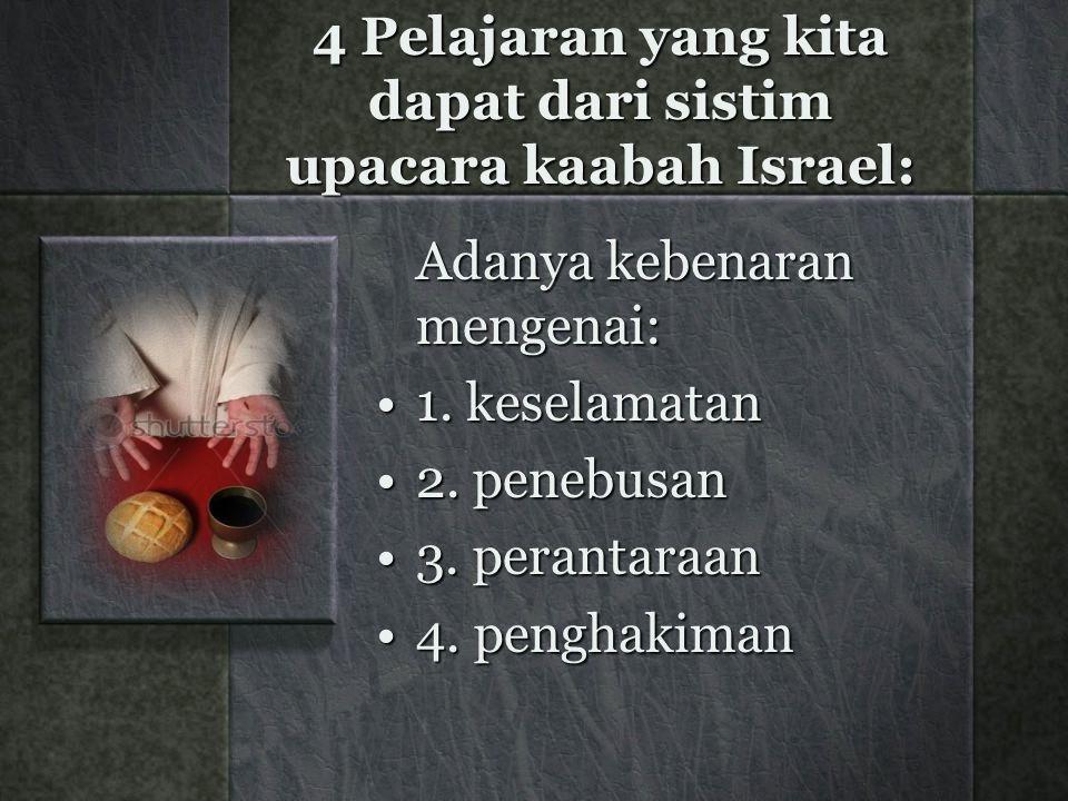 4 Pelajaran yang kita dapat dari sistim upacara kaabah Israel: Adanya kebenaran mengenai: 1.