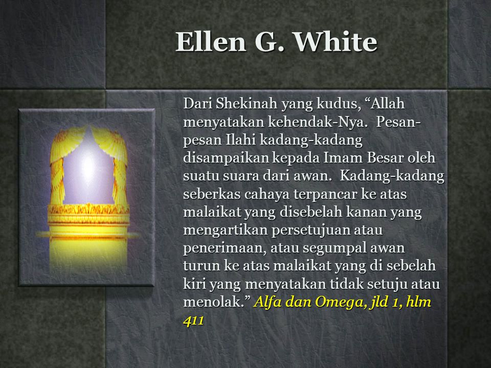 Ellen G. White Dari Shekinah yang kudus, Allah menyatakan kehendak-Nya.