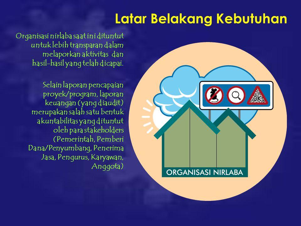 Latar Belakang Kebutuhan Organisasi nirlaba saat ini dituntut untuk lebih transparan dalam melaporkan aktivitas dan hasil-hasil yang telah dicapai.