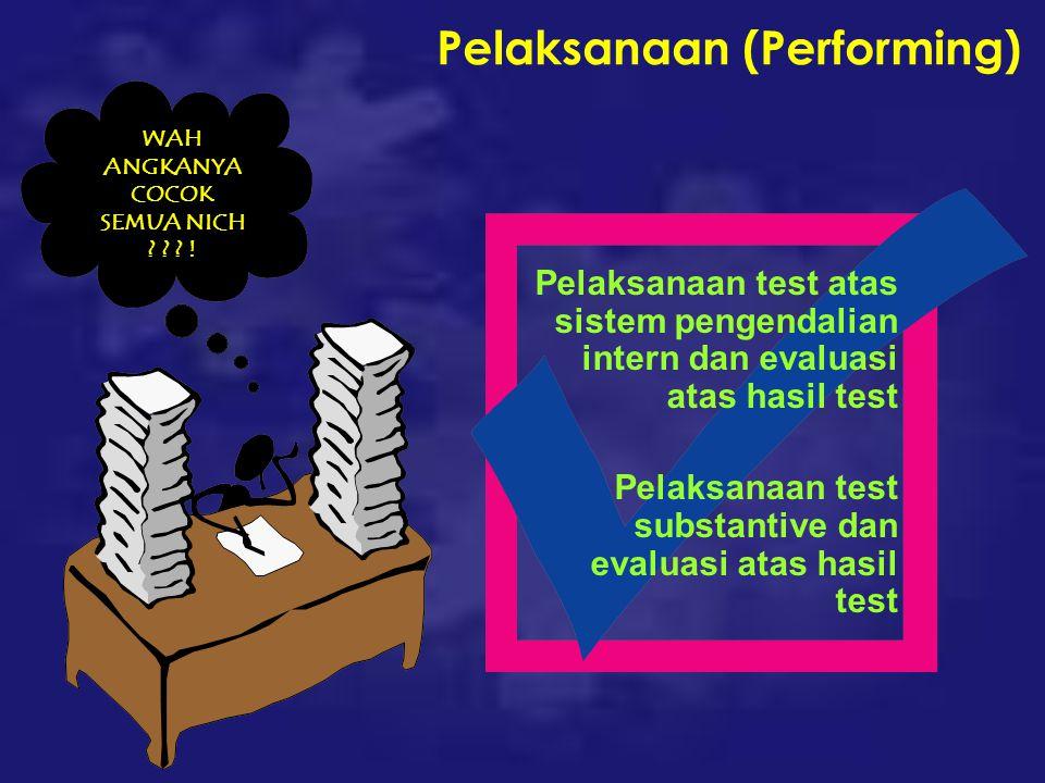 Pelaksanaan (Performing) Pelaksanaan test atas sistem pengendalian intern dan evaluasi atas hasil test Pelaksanaan test substantive dan evaluasi atas hasil test WAH ANGKANYA COCOK SEMUA NICH .