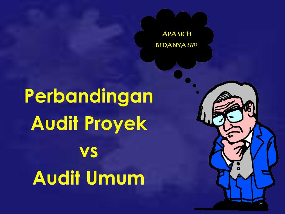 Perbandingan Audit Proyek vs Audit Umum APA SICH BEDANYA ???!!