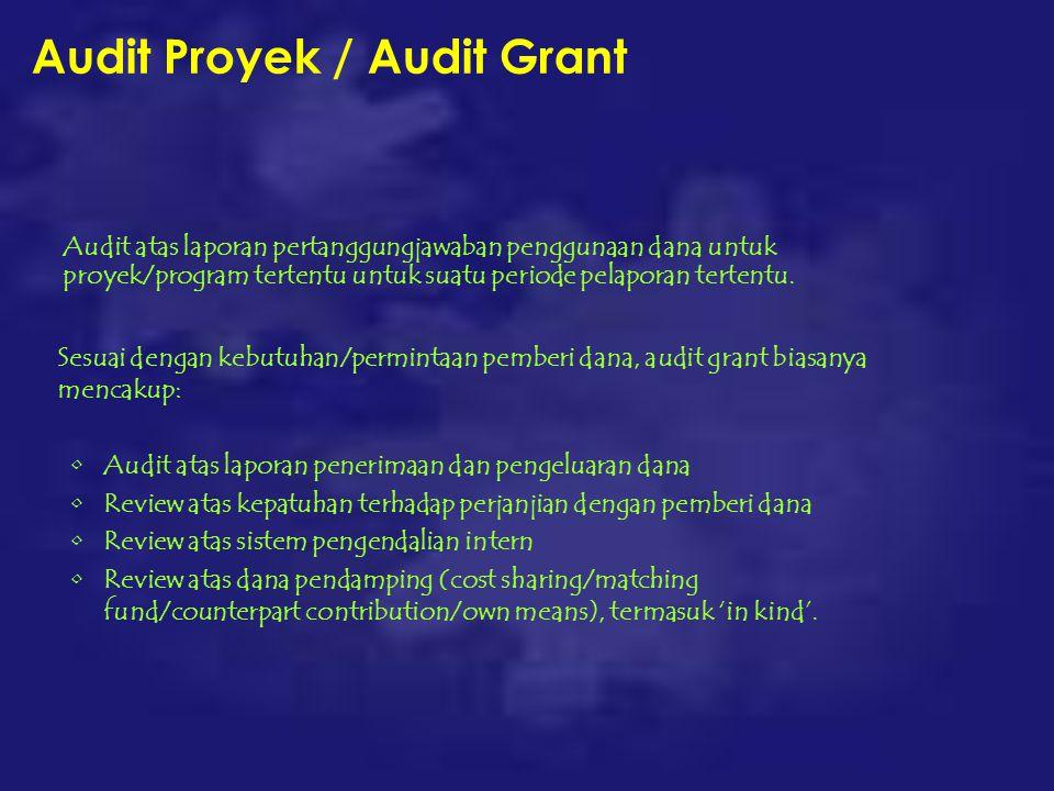 Audit Proyek / Audit Grant Audit atas laporan pertanggungjawaban penggunaan dana untuk proyek/program tertentu untuk suatu periode pelaporan tertentu.