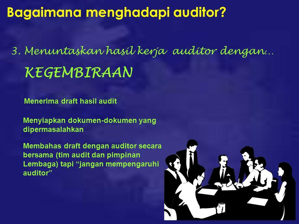 3. Menuntaskan hasil kerja auditor dengan… KEGEMBIRAAN Menerima draft hasil audit Menyiapkan dokumen-dokumen yang dipermasalahkan Membahas draft denga
