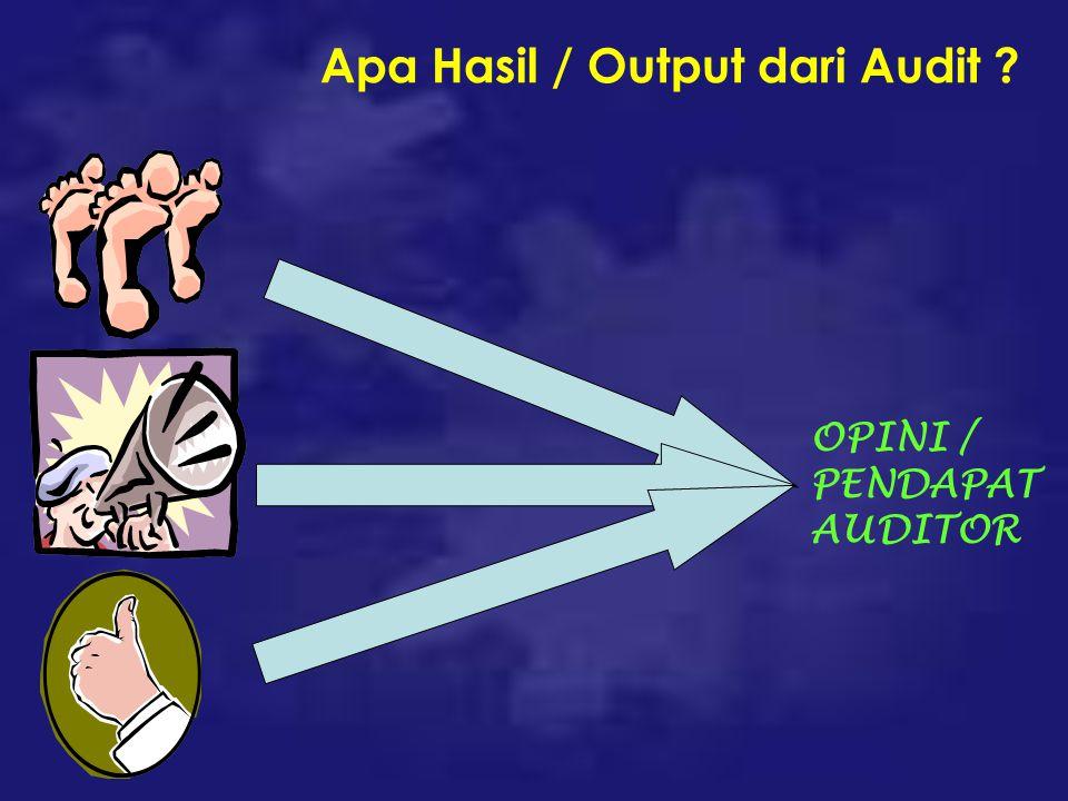 Apa Hasil / Output dari Audit ? OPINI / PENDAPAT AUDITOR