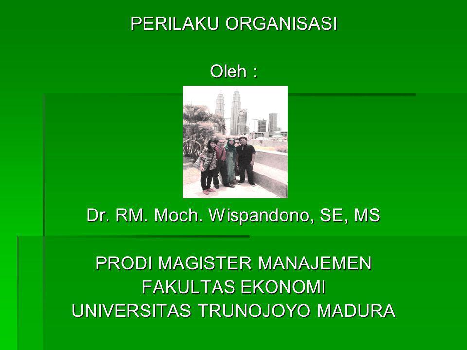 PERILAKU ORGANISASI Oleh : Dr.RM. Moch.