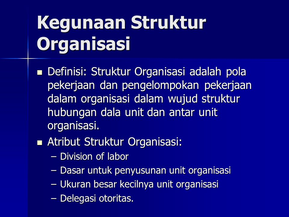 Kegunaan Struktur Organisasi Definisi: Struktur Organisasi adalah pola pekerjaan dan pengelompokan pekerjaan dalam organisasi dalam wujud struktur hub