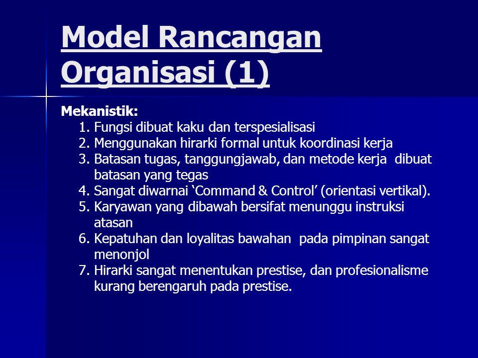 Mekanistik: 1. Fungsi dibuat kaku dan terspesialisasi 2. Menggunakan hirarki formal untuk koordinasi kerja 3. Batasan tugas, tanggungjawab, dan metode