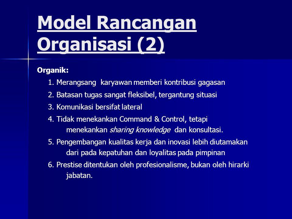 Organik: 1. Merangsang karyawan memberi kontribusi gagasan 2. Batasan tugas sangat fleksibel, tergantung situasi 3. Komunikasi bersifat lateral 4. Tid