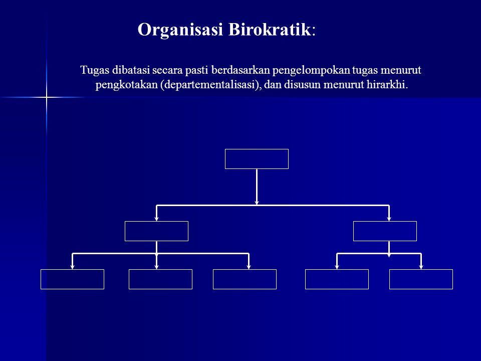 Organisasi Birokratik: Tugas dibatasi secara pasti berdasarkan pengelompokan tugas menurut pengkotakan (departementalisasi), dan disusun menurut hirar