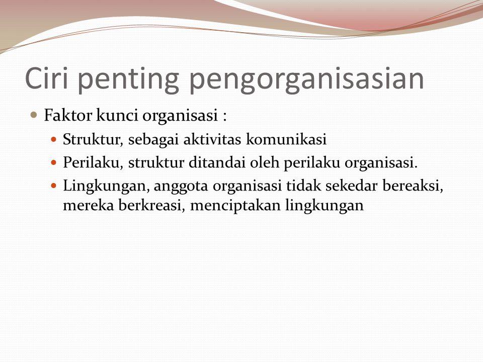 Ciri penting pengorganisasian Faktor kunci organisasi : Struktur, sebagai aktivitas komunikasi Perilaku, struktur ditandai oleh perilaku organisasi. L
