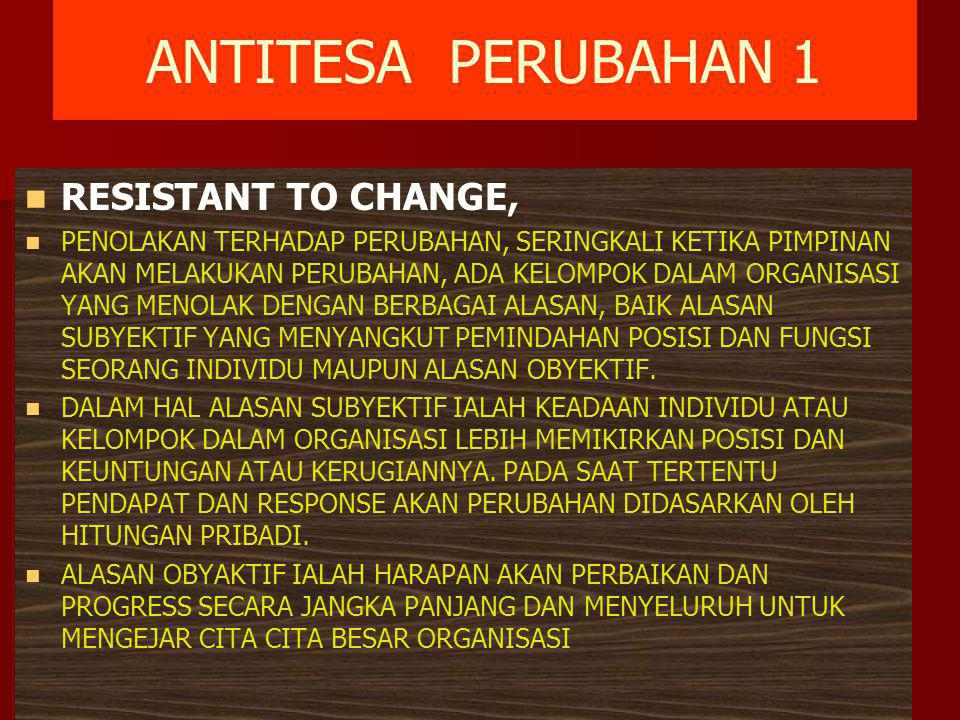 ANTITESA PERUBAHAN 1 RESISTANT TO CHANGE, PENOLAKAN TERHADAP PERUBAHAN, SERINGKALI KETIKA PIMPINAN AKAN MELAKUKAN PERUBAHAN, ADA KELOMPOK DALAM ORGANI