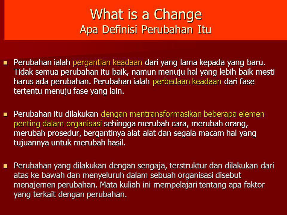 Management of Change (MANAJEMEN PERUBAHAN) Change management is a systematic approach to dealing with change, both from the perspective of an organization and on the individual level.