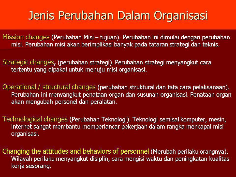 Jenis Perubahan Dalam Organisasi Mission changes ( Perubahan Misi – tujuan). Perubahan ini dimulai dengan perubahan misi. Perubahan misi akan berimpli