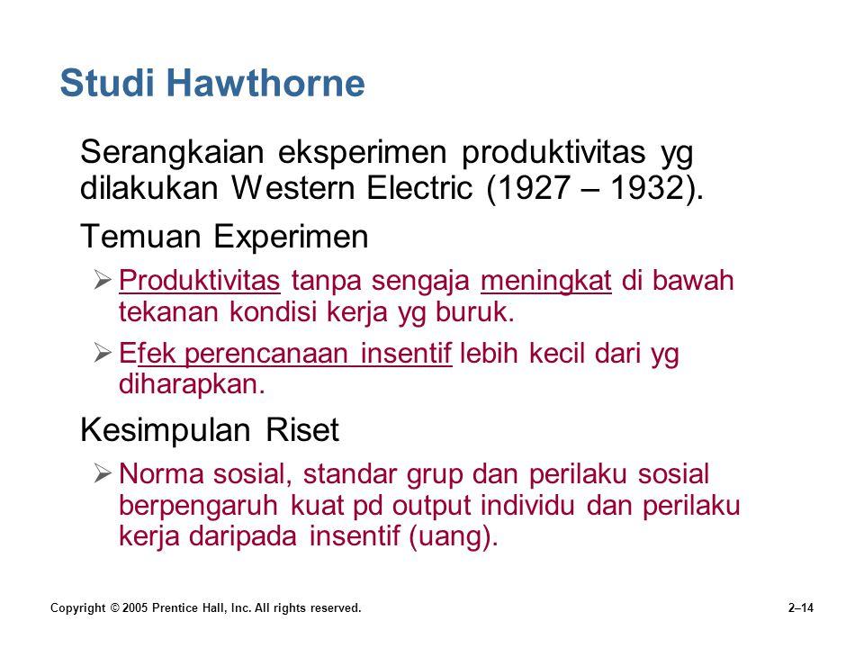 Copyright © 2005 Prentice Hall, Inc. All rights reserved.2–14 Studi Hawthorne Serangkaian eksperimen produktivitas yg dilakukan Western Electric (1927